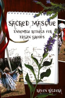 Sacred Masque: Ensemble Rituals for Pagan Groups