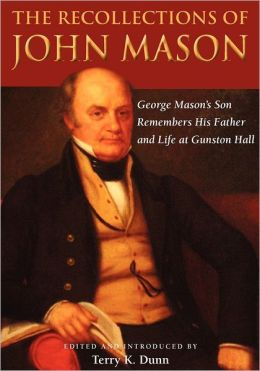 The Recollections of John Mason: George Mason's Son Remembers His Father and Life at Gunston Hall