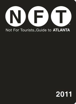 Not For Tourists (NFT) Guide to Atlanta 2011