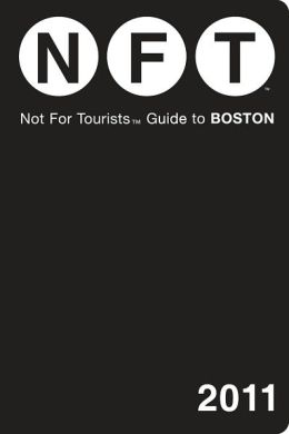 Not For Tourists (NFT) Guide to Boston 2011