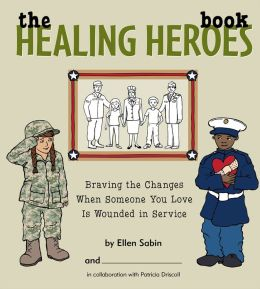 The Healing Heroes Book: Braving the Changes When Someone You Love Is Wounded in Service