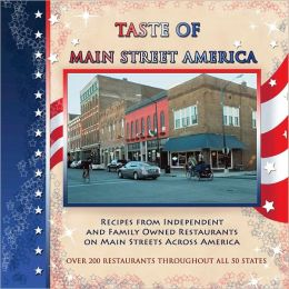 Taste of Main Street America: Recipes from Independent and Family Owned Restaurants on Main Streets Across America