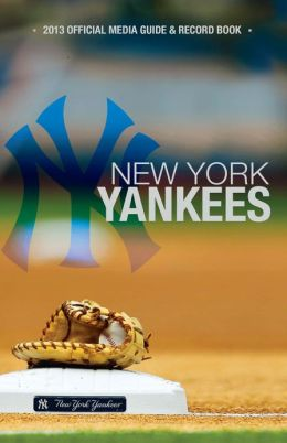 New York Yankees Official 2013 Media Guide and Record Book