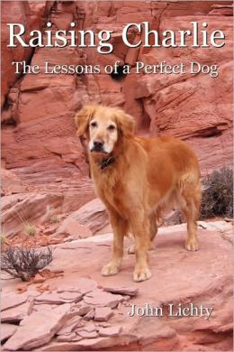 Raising Charlie: The Lessons of a Perfect Dog