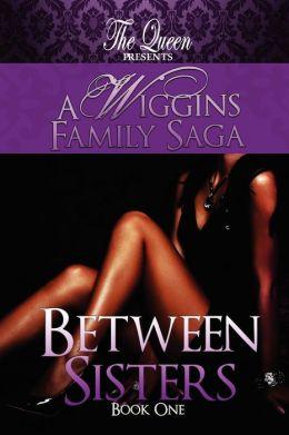 Between Sisters: A Wiggins Family Saga - Book One