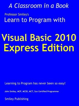 Learn to Program with Visual Basic 2010 Express