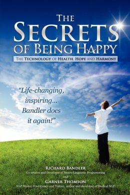 The Secrets of Being Happy: The Technology of Hope, Health, and Harmony