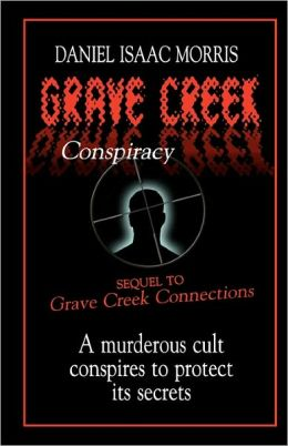 Grave Creek Conspiracy: A murderous cult conspires to protect its Secrets