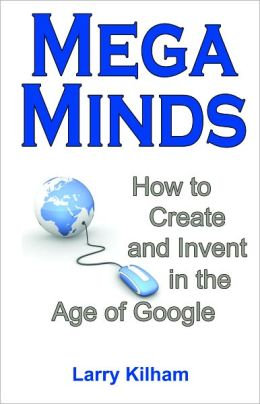 MegaMinds: How to Create and Invent in the Age of Google