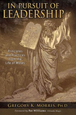 In Pursuit of Leadership: principles and practices from the life of Moses