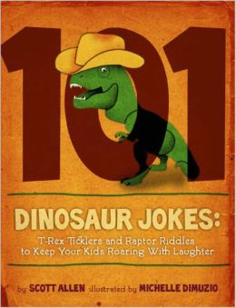 101 Dinosaur Jokes: T-Rex Ticklers and Raptor Riddles to Keep Your Kids Roaring With Laughter