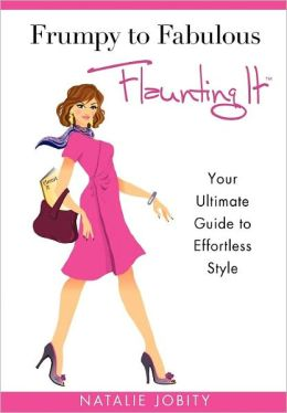 Frumpy to Fabulous: Your Ultimate Guide to Effortless Style. Revised Edition