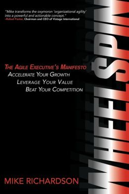 Wheelspin: The Agile Executive's Manifesto - Accelerate Your Growth, Leverage Your Value, Beat Your Competition