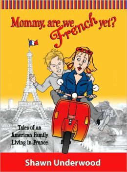 Mommy are we French Yet? Tales of an American Family Living in the France