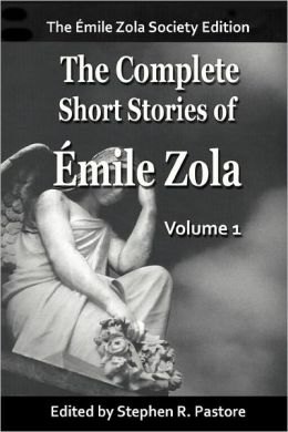 The Complete Short Stories Of Emile Zola, Vol 1.