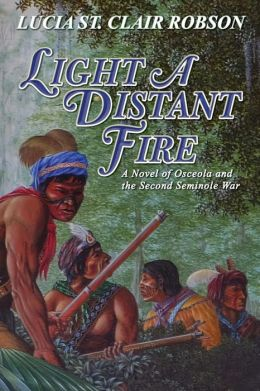 Light a Distant Fire: A Novel of Osceola and the Second Seminole War