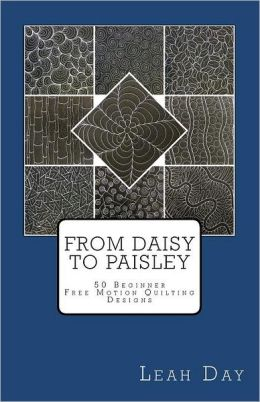 From Daisy to Paisley: 50 Beginner Free Motion Quilting Designs