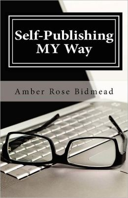 Self-Publishing My Way: A Beginner's Guide for Publishing Independently Without Leaving the Comfort of Your Home