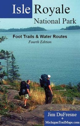 Isle Royale National Park, Fourth Edition: Foot Trails & Water Routes