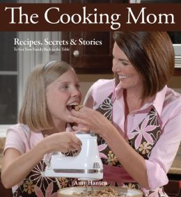 The Cooking Mom: Recipes, Secrets, and Stories to Get Your Family Back to the Table