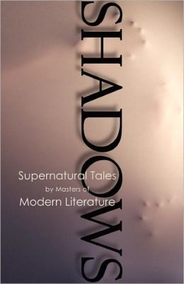 Shadows, Supernatural Tales By Masters Of Modern Literature