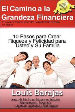 El Camino a la Grandeza Financiera: Los 10 Pasos Para Crear Riqueza y Felicidad Para Usted y Su Familia