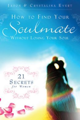 How to Find Your Soulmate Without Losing Your Soul: 21 Secrets for Women