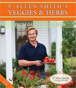 P. Allen Smith's Veggies and Herbs: From Garden to Table
