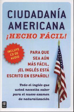 Ciudadania Americana Hecho facil! con CD (United States Citizenship Test Guide with CD)