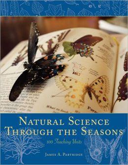 Natural Science Through the Seasons: 100 Teaching Units