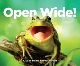 Open Wide!: A Look Inside Animal Mouths