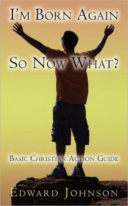 I'm Born Again, So Now What?
