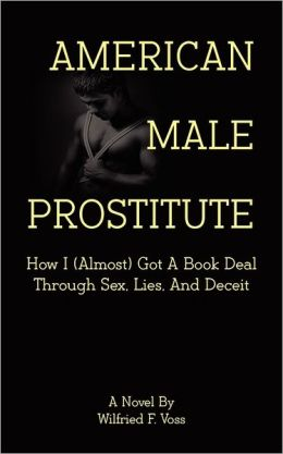 American Male Prostitute - How I (Almost) Got A Book Deal Through Sex, Lies, And Deceit