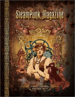 SteamPunk Magazine: The First Years: Issues #1-7