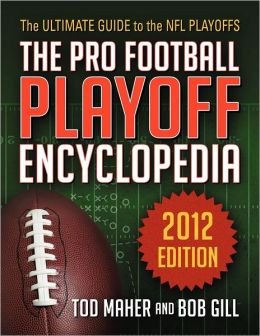 The Pro Football Playoff Encyclopedia: The Ultimate Guide to the NFL Playoffs 2012 Edition
