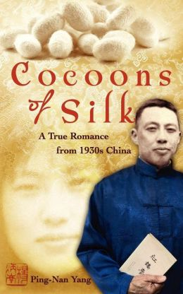 Cocoons of Silk: A True Romance from 1930s China