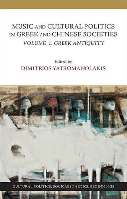 Music and Cultural Politics in Greek and Chinese Societies, Volume 1: Greek Antiquity