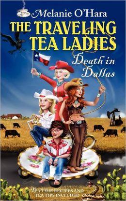 The Traveling Tea Ladies Death in Dallas