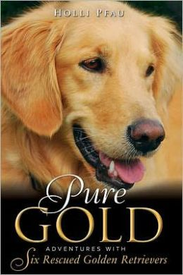 Pure Gold, Adventures with Six Rescued Golden Retrievers