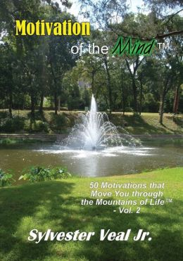 Motivation of the Mind: 50 Motivations that Move You through the Mountains of Life