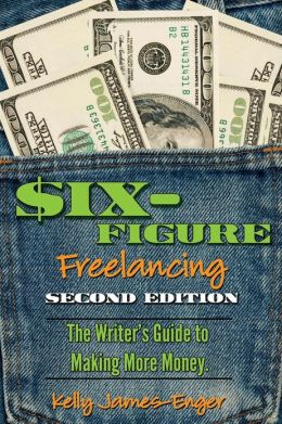 Six-Figure Freelancing: The Writer's Guide to Making More Money, second edition