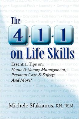 The 4-1-1 on Life Skills: Essential Tips on: Home and Money Management: Personal Care and Safety; and More!