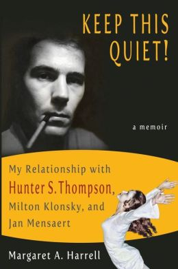 Keep THIS Quiet! My Relationship with Hunter S. Thompson, Milton Klonsky and Jan Mensaert
