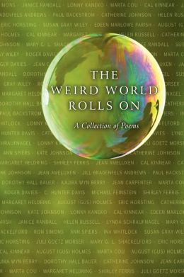 The Weird World Rolls On: A Collection of Poems