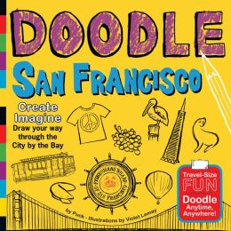 Doodle San Francisco: Create. Imagine. Draw Your Way Through the City by the Bay.