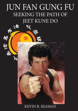 Jun Fan Gung Fu: Seeking the Path of Jeet Kune Do