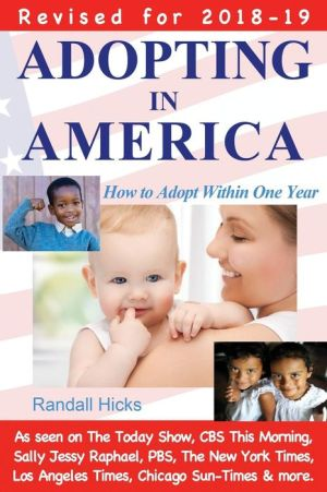 Adopting in America: How to Adopt Within One Year (2018-19 edition)