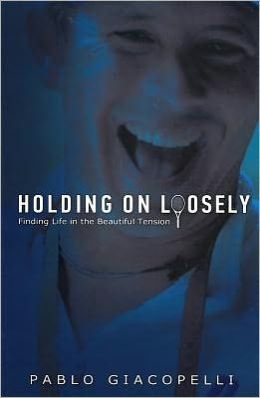 Holding on Loosely: Finding Life in the Beautiful Tension