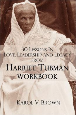30 Lessons In Love ,Leadership, and Legacy from Harriet Tubman, Workbook