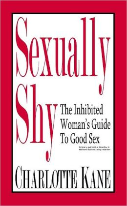 Sexually Shy: The Inhibited Woman's Guide To Good Sex